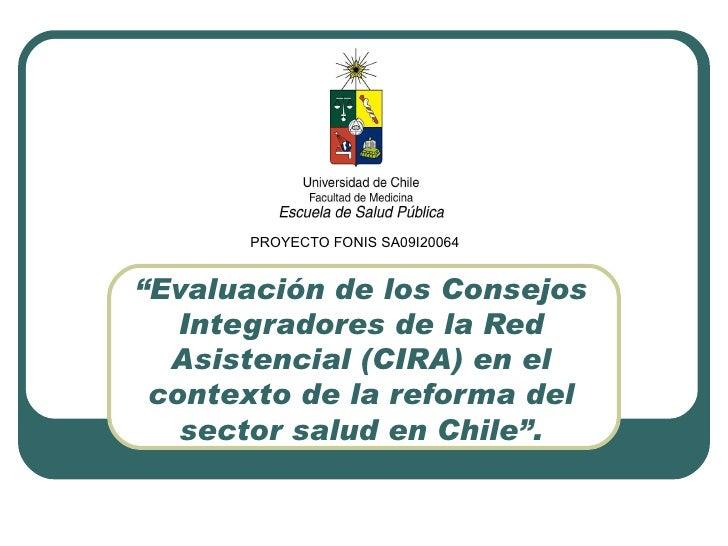 """"""" Evaluación de los Consejos Integradores de la Red Asistencial (CIRA) en el contexto de la reforma del sector salud en Ch..."""