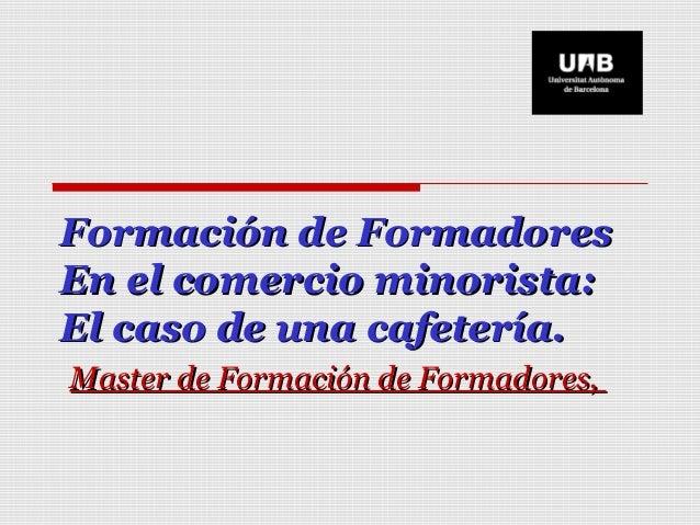 Formación de Formadores En el comercio minorista: El caso de una cafetería. Master de Formación de Formadores,