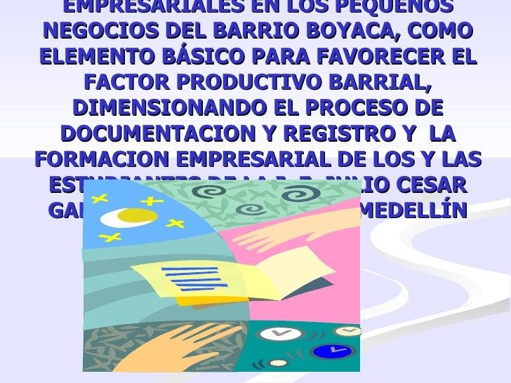 .  LA APLICACIÓN DE CONOCIMIENTOS EMPRESARIALES EN LOS PEQUEÑOS NEGOCIOS DEL BARRIO BOYACA, COMO ELEMENTO BÁSICO PARA FAVO...