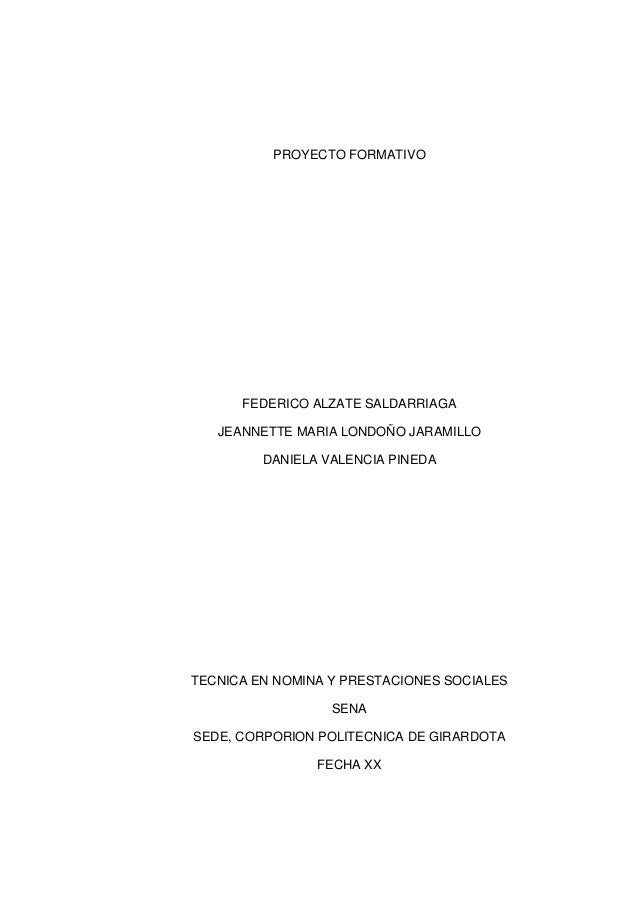 PROYECTO FORMATIVO FEDERICO ALZATE SALDARRIAGA JEANNETTE MARIA LONDOÑO JARAMILLO DANIELA VALENCIA PINEDA TECNICA EN NOMINA...