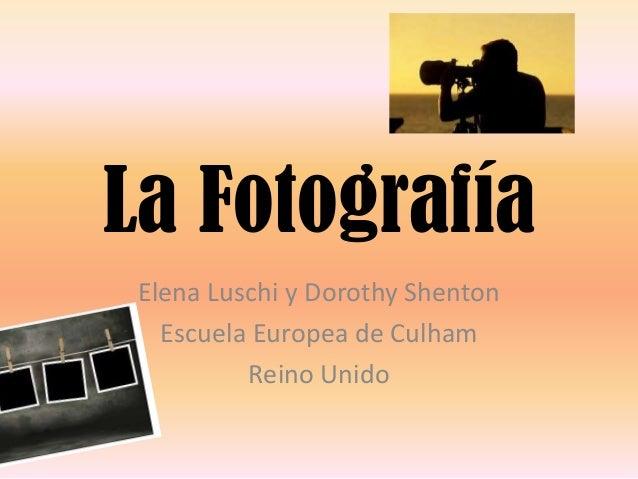La Fotografía Elena Luschi y Dorothy Shenton   Escuela Europea de Culham          Reino Unido
