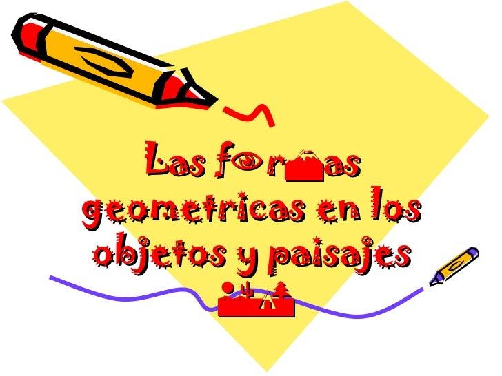 Las frasgeometricas en losobjetos y paisajes       