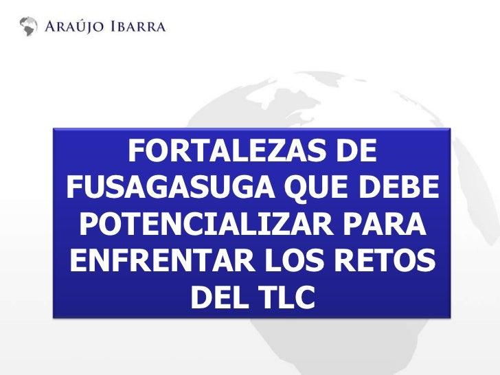 FORTALEZAS DEFUSAGASUGA QUE DEBE POTENCIALIZAR PARAENFRENTAR LOS RETOS      DEL TLC