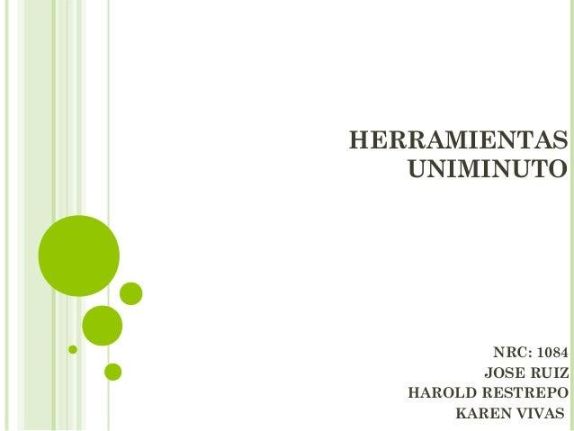HERRAMIENTAS   UNIMINUTO           NRC: 1084          JOSE RUIZ   HAROLD RESTREPO       KAREN VIVAS