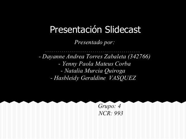 Presentación Slidecast Presentado por: - Dayanne Andrea Torres Zabaleta (342766) - Yenny Paola Mateus Corba - Natalia Murc...