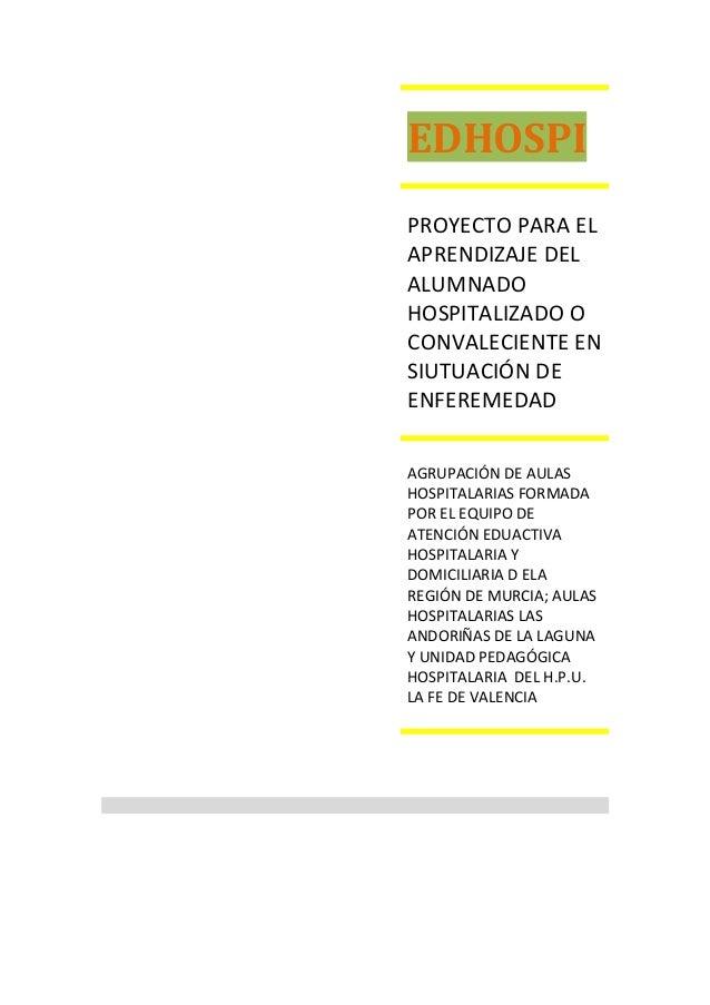 EDHOSPI PROYECTO PARA EL APRENDIZAJE DEL ALUMNADO HOSPITALIZADO O CONVALECIENTE EN SIUTUACIÓN DE ENFEREMEDAD AGRUPACIÓN DE...
