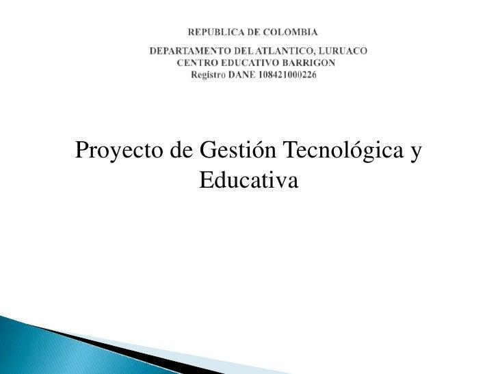 Proyecto de Gestión Tecnológica y Educativa <br />REPUBLICA DE COLOMBIA        DEPARTAMENTO DEL ATLANTICO, LURUACO      CE...