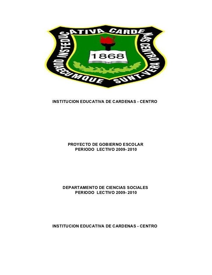 INSTITUCION EDUCATIVA DE CARDENAS - CENTRO           PROYECTO DE GOBIERNO ESCOLAR          PERIODO LECTIVO 2009- 2010     ...