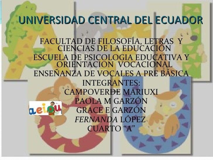 UNIVERSIDAD CENTRAL DEL ECUADOR <ul><li>FACULTAD DE FILOSOFÍA, LETRAS  Y CIENCIAS DE LA EDUCACIÓN </li></ul><ul><li>ESCUEL...