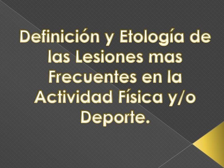 Definición y Etología de las Lesiones mas Frecuentes en la Actividad Física y/o Deporte.<br />
