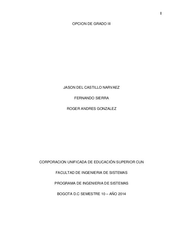 I  OPCION DE GRADO III  JASON DEL CASTILLO NARVAEZ  FERNANDO SIERRA  ROGER ANDRES GONZALEZ  CORPORACION UNIFICADA DE EDUCA...