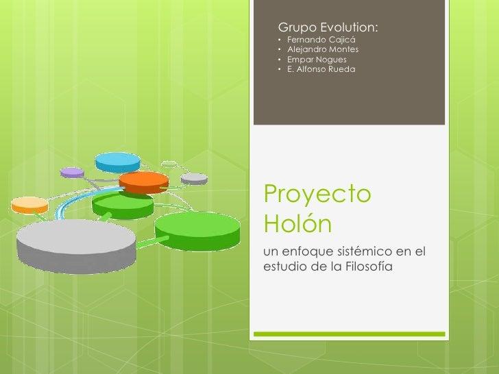 Grupo Evolution:  •   Fernando Cajicá  •   Alejandro Montes  •   Empar Nogues  •   E. Alfonso RuedaProyectoHolónun enfoque...