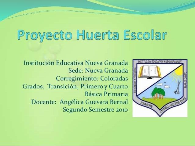 Institución Educativa Nueva Granada Sede: Nueva Granada Corregimiento: Coloradas Grados: Transición, Primero y Cuarto Bási...
