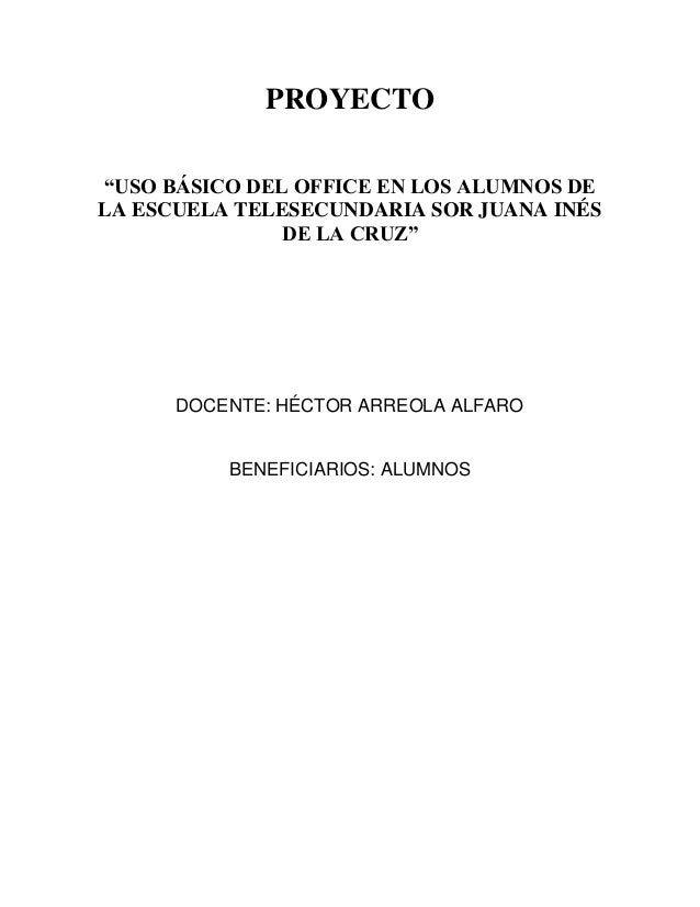 """PROYECTO""""USO BÁSICO DEL OFFICE EN LOS ALUMNOS DELA ESCUELA TELESECUNDARIA SOR JUANA INÉSDE LA CRUZ""""DOCENTE: HÉCTOR ARREOLA..."""