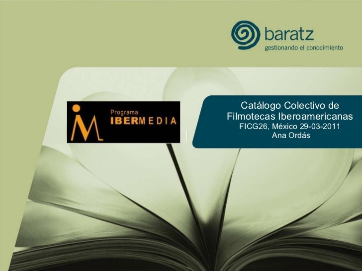 Catálogo Colectivo de Filmotecas Iberoamericanas FICG26, México 29-03-2011   Ana Ordás