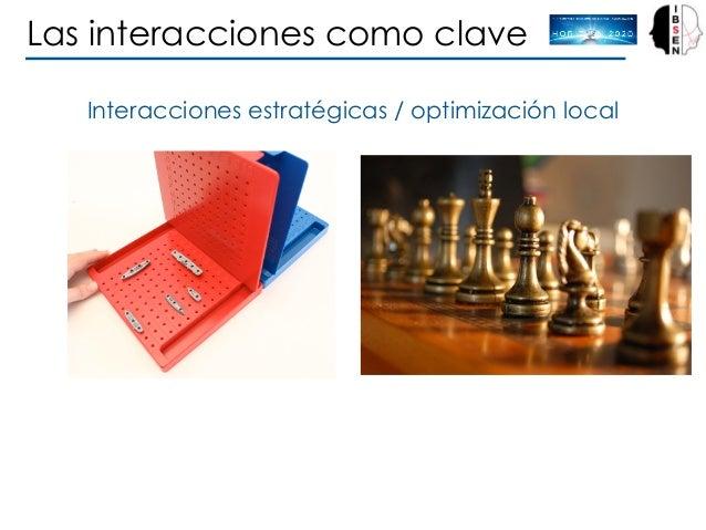 Interacciones estratégicas / optimización local Las interacciones como clave