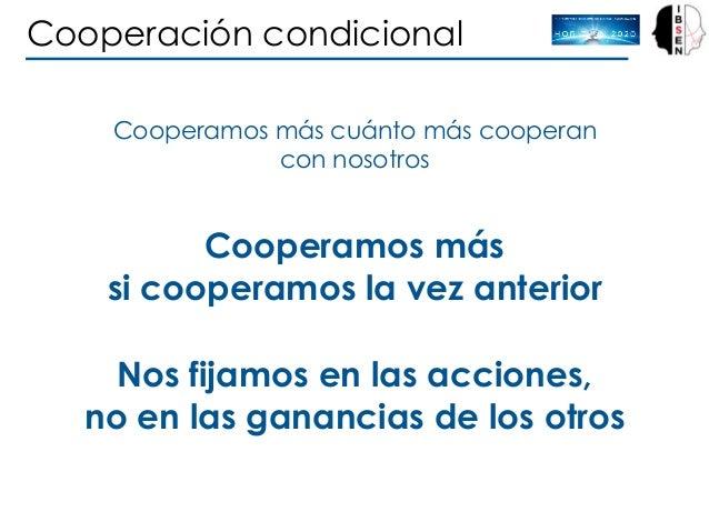 Cooperación condicional Cooperamos más cuánto más cooperan con nosotros Cooperamos más si cooperamos la vez anterior Nos f...