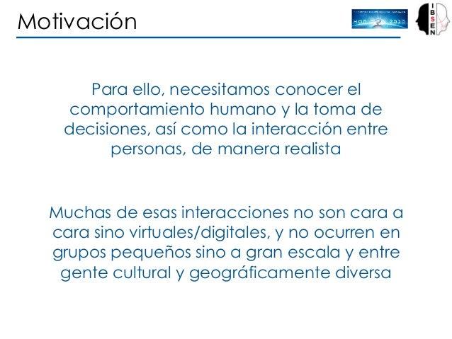 Para ello, necesitamos conocer el comportamiento humano y la toma de decisiones, así como la interacción entre personas, d...