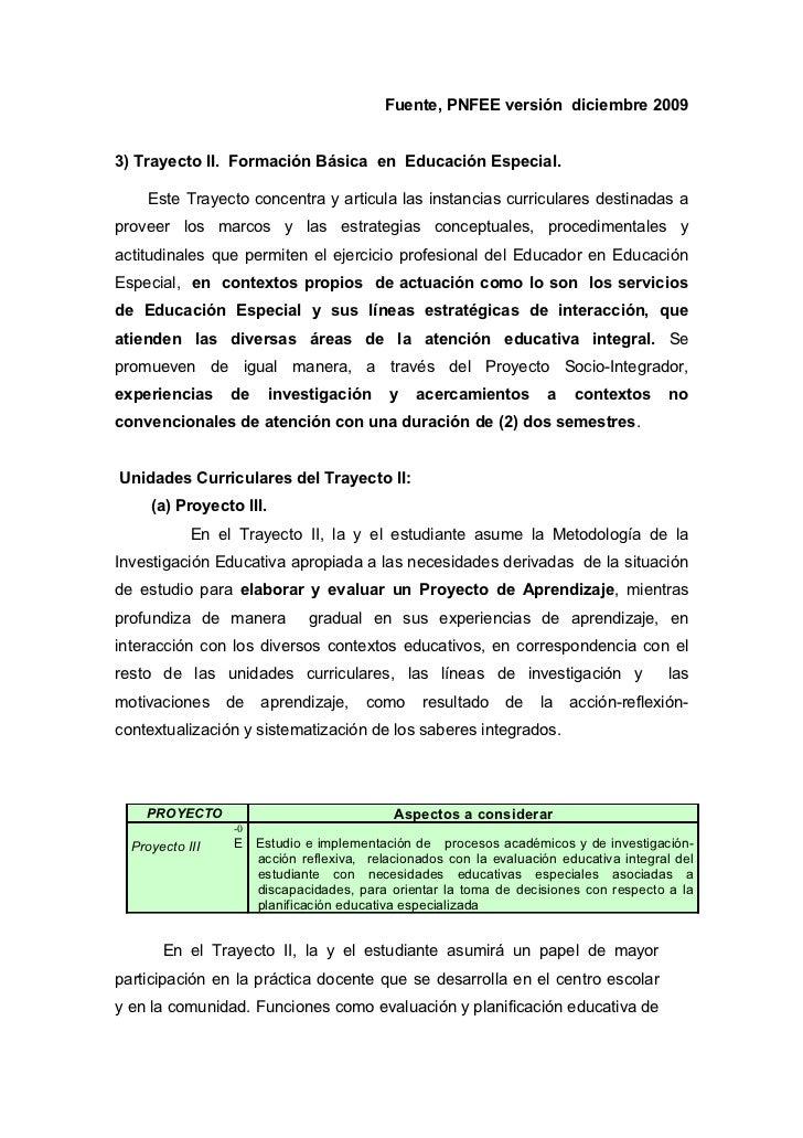 Fuente, PNFEE versión diciembre 20093) Trayecto II. Formación Básica en Educación Especial.    Este Trayecto concentra y a...