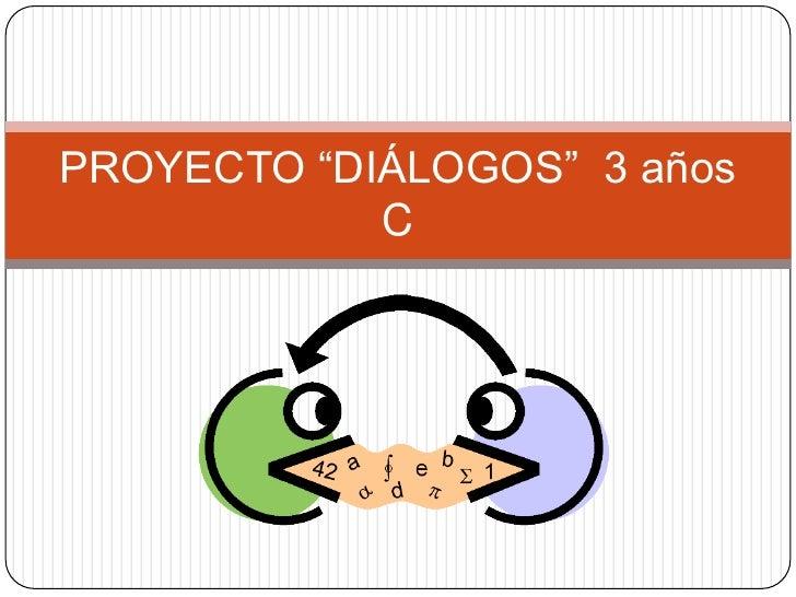 """PROYECTO """"DIÁLOGOS"""" 3 años            C"""