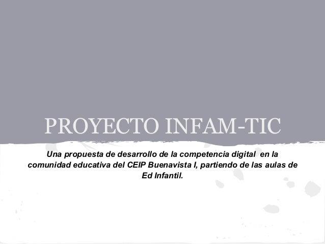 PROYECTO INFAM-TIC Una propuesta de desarrollo de la competencia digital en la comunidad educativa del CEIP Buenavista I, ...