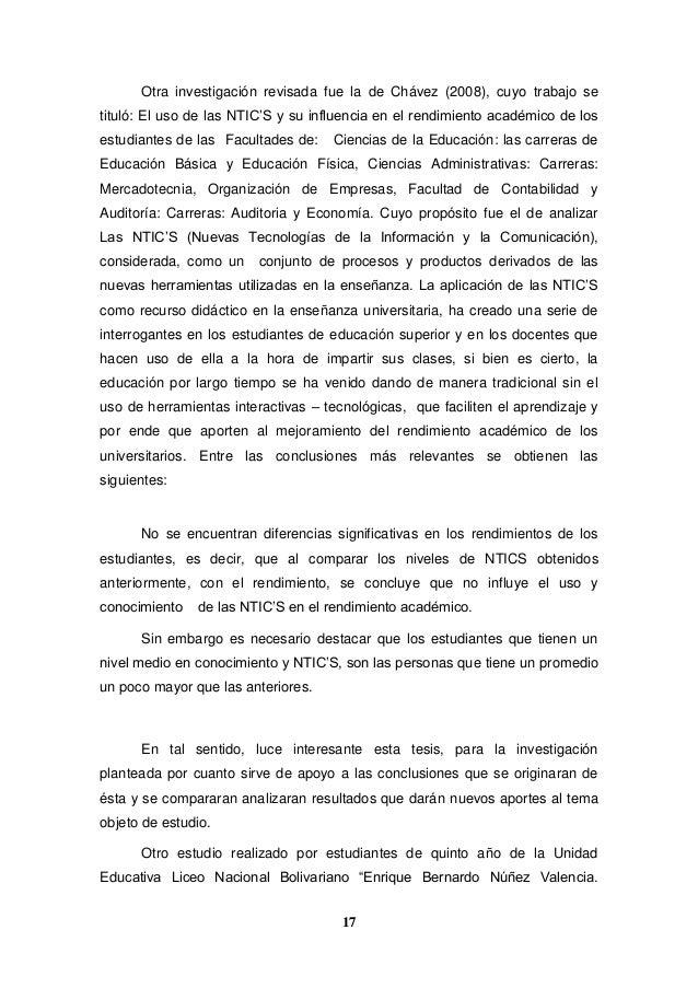 17 Otra investigación revisada fue la de Chávez (2008), cuyo trabajo se tituló: El uso de las NTIC'S y su influencia en el...