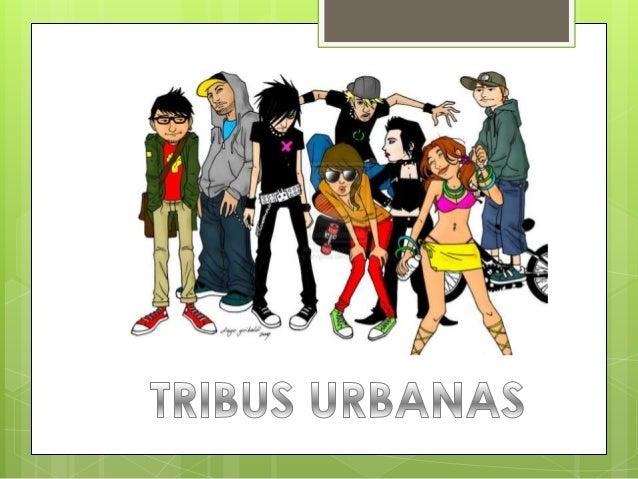 Tribus urbanas son aquellas pandillas, bandas callejeras o simplemente agrupaciones de jóvenes que visten de forma similar...