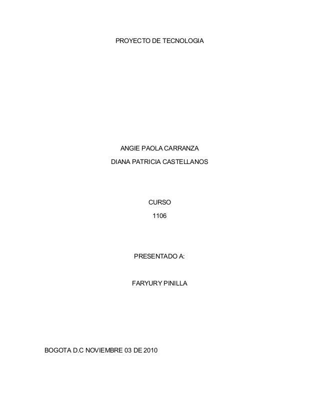 PROYECTO DE TECNOLOGIA ANGIE PAOLA CARRANZA DIANA PATRICIA CASTELLANOS CURSO 1106 PRESENTADO A: FARYURY PINILLA BOGOTA D.C...