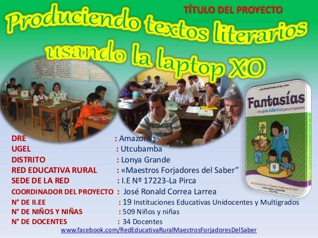 TÍTULO DEL PROYECTO  DRE : Amazonas  UGEL : Utcubamba  DISTRITO : Lonya Grande  RED EDUCATIVA RURAL : «Maestros Forjadores...