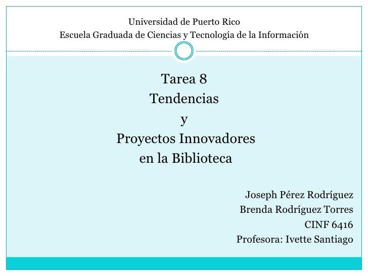 Universidad de Puerto Rico<br />Escuela Graduada de Ciencias y Tecnología de la Información<br />Tarea 8<br />Tendencias <...