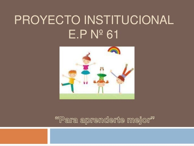 PROYECTO INSTITUCIONAL E.P Nº 61