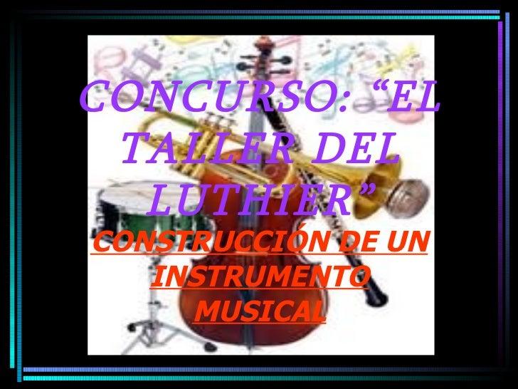 """CONCURSO: """"EL TALLER DEL LUTHIER"""" CONSTRUCCIÓN DE UN INSTRUMENTO MUSICAL"""