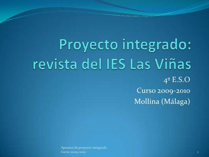 Proyecto integrado: revista del IES Las Viñas<br />4º E.S.O <br />Curso 2009-2010<br />Mollina (Málaga)<br />1<br />Apunte...