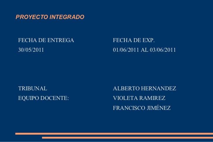 PROYECTO INTEGRADO <ul><li>FECHA DE ENTREGA