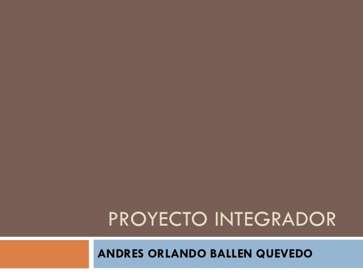 PROYECTO INTEGRADOR ANDRES ORLANDO BALLEN QUEVEDO