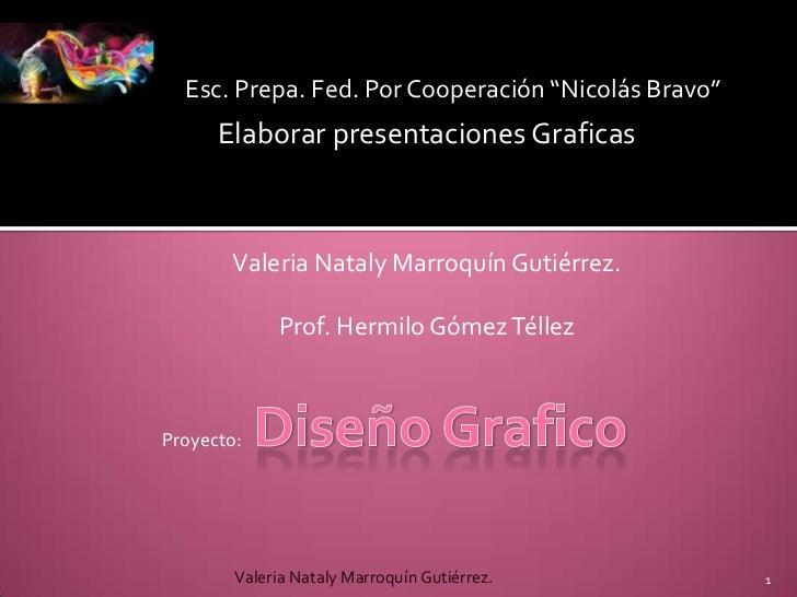 """Esc. Prepa. Fed. Por Cooperación """"Nicolás Bravo""""<br />Elaborar presentaciones Graficas<br />Valeria Nataly Marroquín Gutié..."""