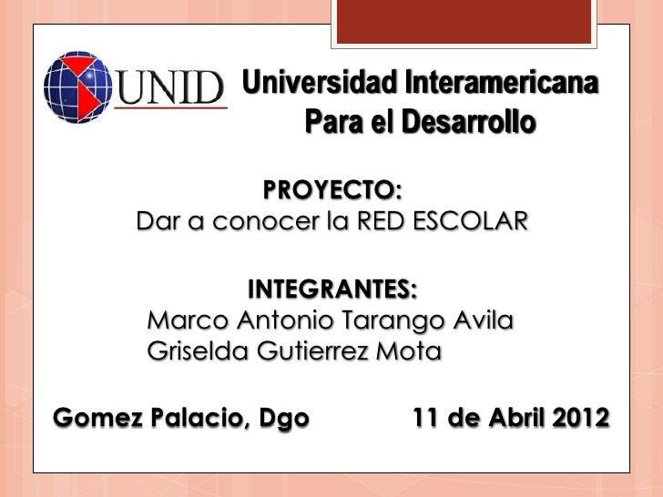 Universidad Interamericana                 Para el Desarrollo              PROYECTO:     Dar a conocer la RED ESCOLAR     ...