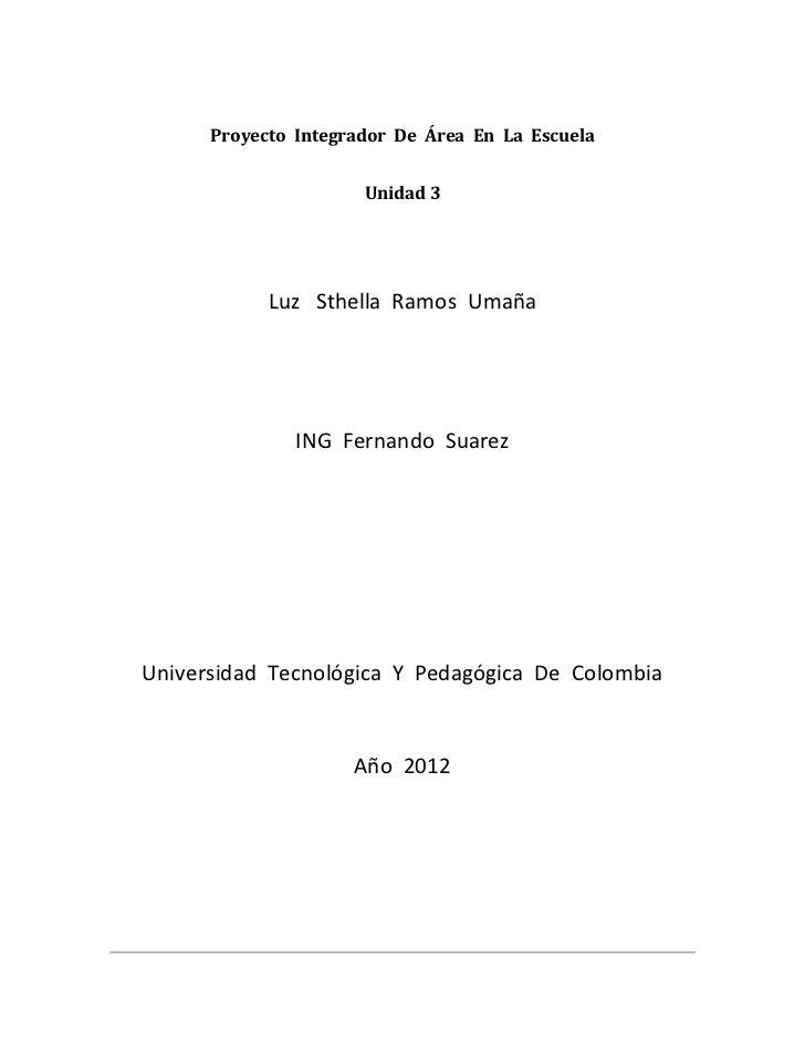 Proyecto Integrador De Área En La Escuela                      Unidad 3            Luz Sthella Ramos Umaña               I...