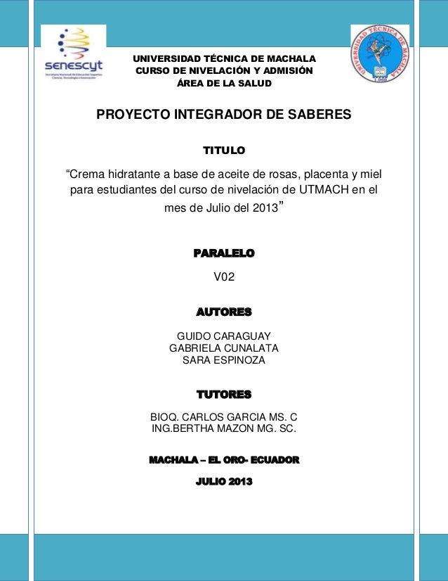 """UNIVERSIDAD TÉCNICA DE MACHALA CURSO DE NIVELACIÓN Y ADMISIÓN ÁREA DE LA SALUD PROYECTO INTEGRADOR DE SABERES TITULO """"Crem..."""