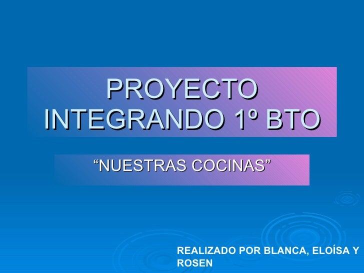 """PROYECTO INTEGRANDO 1º BTO """"NUESTRAS COCINAS"""" REALIZADO POR BLANCA, ELOÍSA Y ROSEN"""
