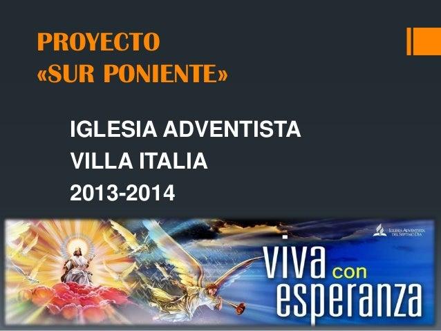 PROYECTO «SUR PONIENTE» IGLESIA ADVENTISTA VILLA ITALIA 2013-2014