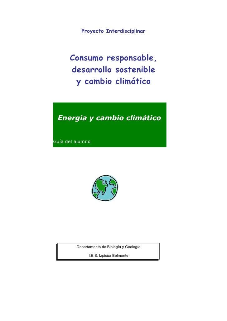 Proyecto Interdisciplinar           Consumo responsable,       desarrollo sostenible        y cambio climático     Energía...