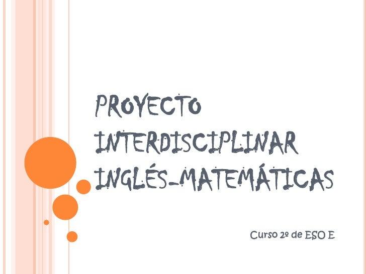 PROYECTO INTERDISCIPLINAR INGLÉS-MATEMÁTICAS<br />Curso 2º de ESO E<br />