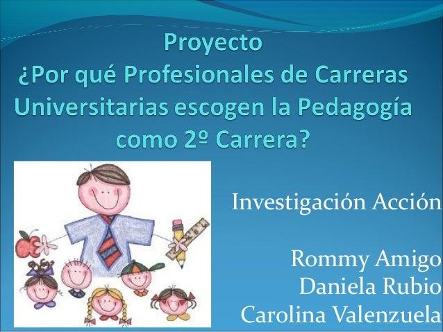 Investigación Acción Rommy Amigo Daniela Rubio Carolina Valenzuela