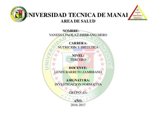 UNIVERSIDAD TECNICA DE MANABI AREA DE SALUD NOMBRE: VANESSA PAOLA ZAMBRANO MERO CARRERA: NUTRICION Y DIETETICA NIVEL: TERC...