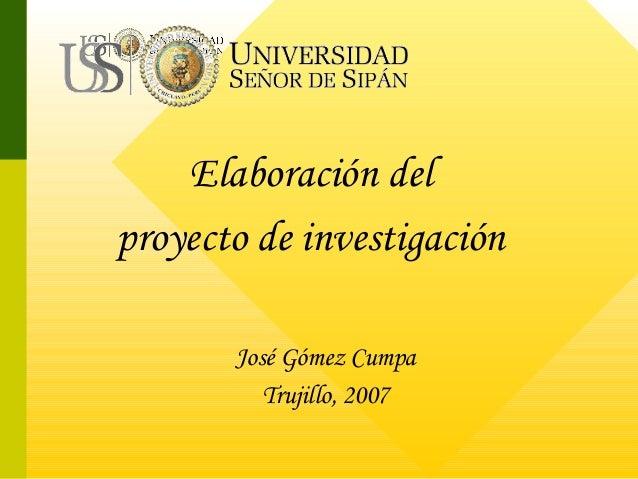 Elaboración delproyecto de investigación       José Gómez Cumpa          Trujillo, 2007