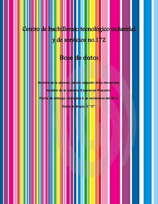 Centro de bachillerato tecnológico industrial y de servicios no.172  Base de datos  Nombre de la alumna: Janeth Jaquelin S...