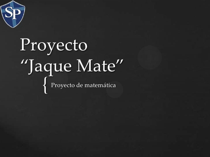 "Proyecto""Jaque Mate""  {   Proyecto de matemática"