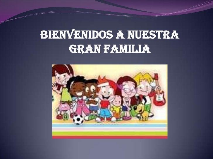 BIENVENIDOS A NUESTRA GRAN FAMILIA<br />