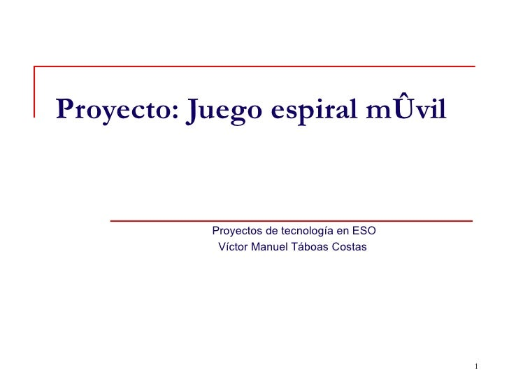 Proyecto: Juego espiral móvil Proyectos de tecnología en ESO Víctor Manuel Táboas Costas